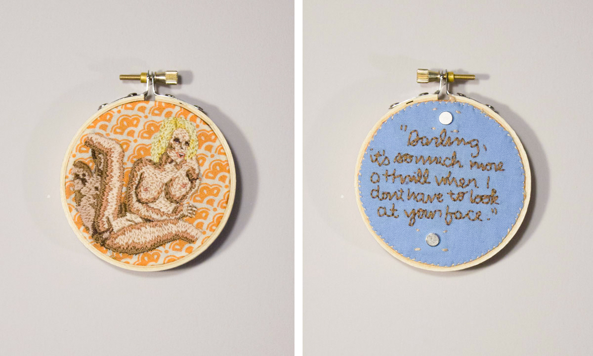 """Darling, it's so much more a thrill when I don't have to look at your face. [2014] fabric, thread, embroidery hoop, 3"""" diameter"""